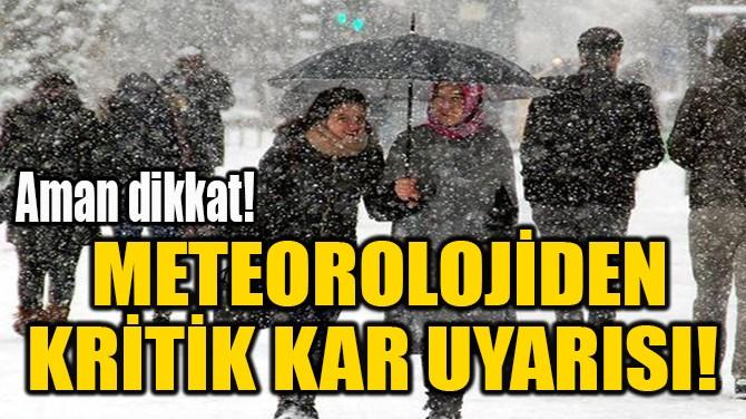 METEOROLOJİDEN KRİTİK KAR UYARISI!