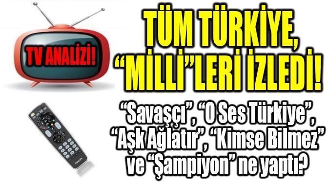 """RATINGLER BELLİ OLDU! TÜM TÜRKİYE, """"MİLLİ""""LERİ İZLEDİ!"""