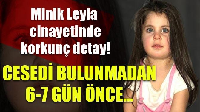 CESEDİ BULUNMADAN 6-7 GÜN ÖNCE...