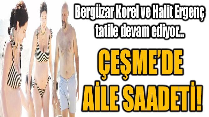 ÇEŞME'DE  AİLE SAADETİ!