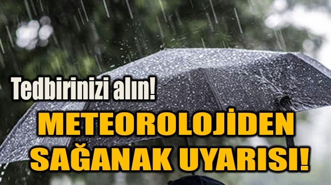 METEOROLOJİDEN  SAĞANAK UYARISI!