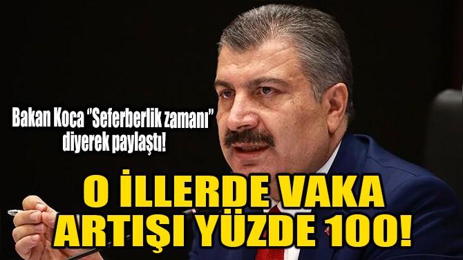 O İLLERDE VAKA ARTIŞI YÜZDE 100!