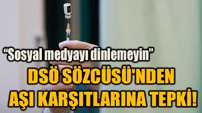 DSÖ SÖZCÜSÜ'NDEN  AŞI KARŞITLARINA TEPKİ!