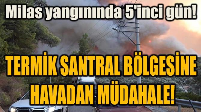 TERMİK SANTRAL BÖLGESİNE  HAVADAN MÜDAHALE!