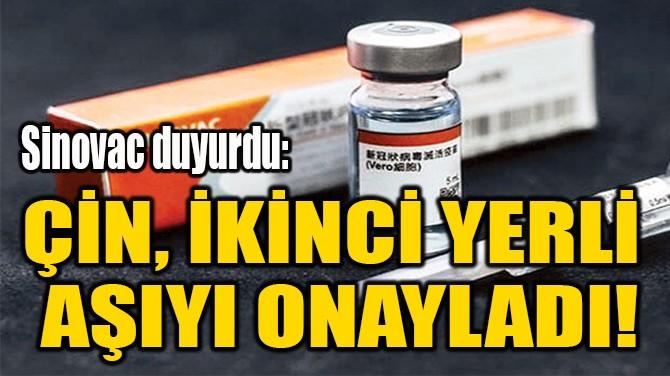 ÇİN, İKİNCİ YERLİ  AŞIYI ONAYLADI!