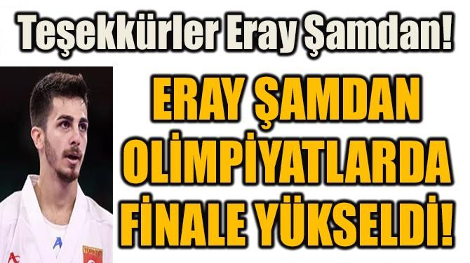 ERAY ŞAMDAN  OLİMPİYATLARDA  FİNALE YÜKSELDİ!