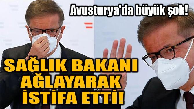 SAĞLIK BAKANI  AĞLAYARAK  İSTİFA ETTİ!