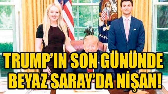 TRUMP'IN SON GÜNÜNDE  BEYAZ SARAY'DA NİŞAN!
