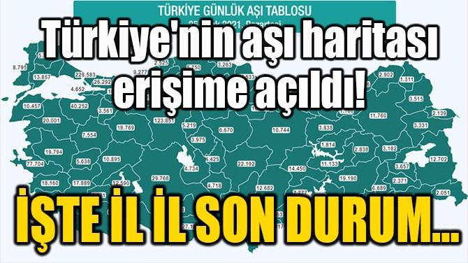 TÜRKİYE'NİN AŞI HARİTASI ERİŞİME AÇILDI!