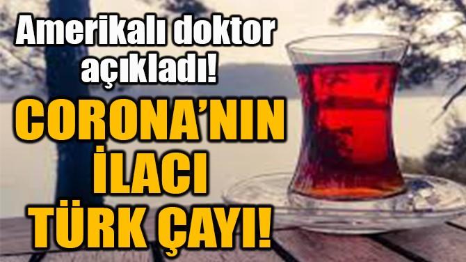CORONA'NIN  İLACI  TÜRK ÇAYI!