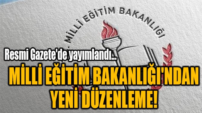 MİLLİ EĞİTİM BAKANLIĞI'NDAN  YENİ DÜZENLEME!
