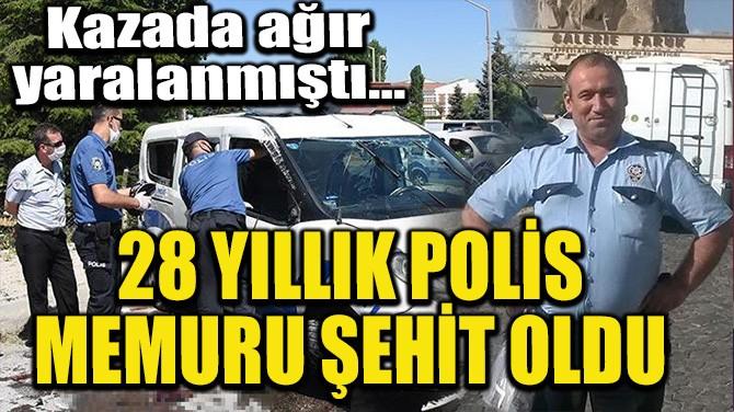 28 YILLIK POLİS MEMURU ŞEHİT OLDU