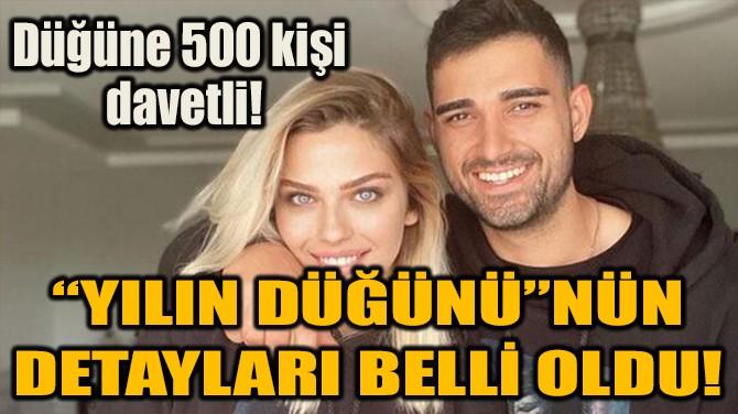 """""""YILIN DÜĞÜNÜ""""NÜN  DETAYLARI BELLİ OLDU!"""