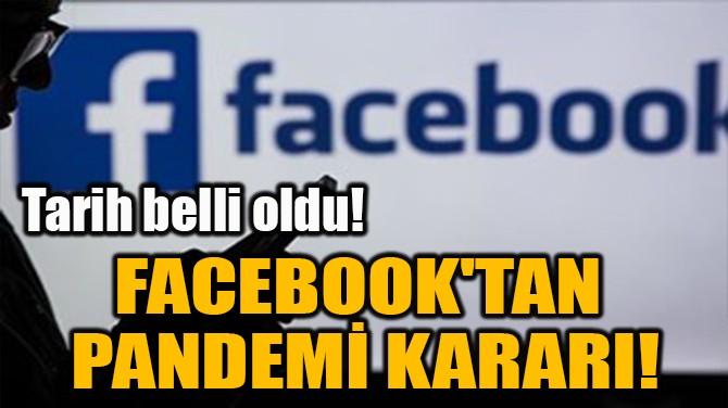 FACEBOOK'TAN  PANDEMİ KARARI!