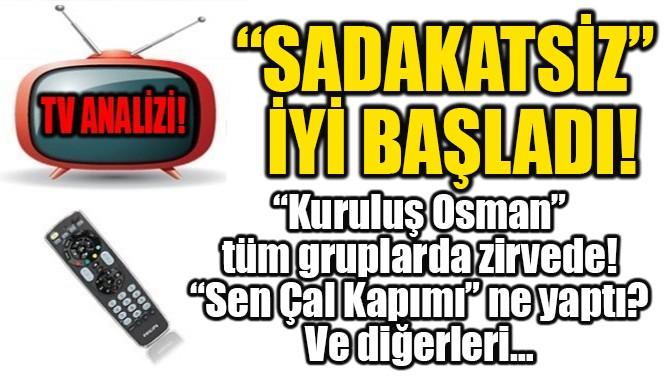 """""""SADAKATSİZ"""" İYİ BAŞLADI!"""