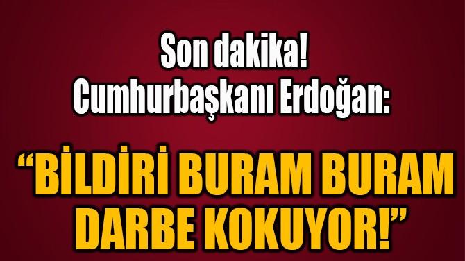 """""""BİLDİRİ BURAM BURAM  DARBE KOKUYOR!"""""""