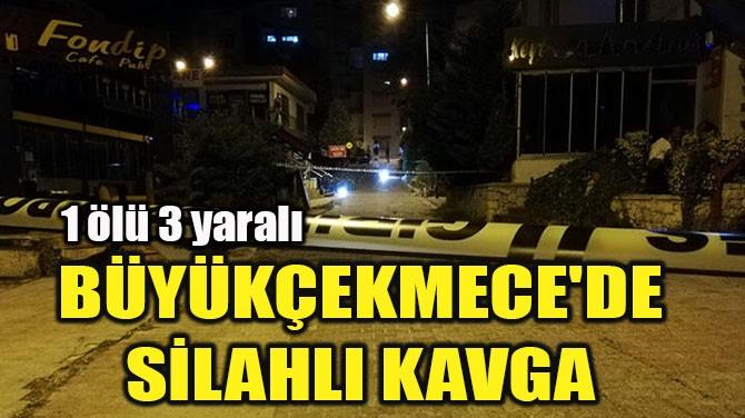 BÜYÜKÇEKMECE'DE  SİLAHLI KAVGA