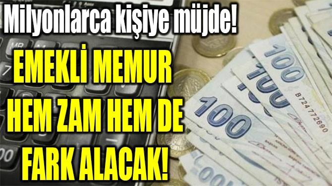 EMEKLİ MEMUR  HEM ZAM HEM DE FARK ALACAK!