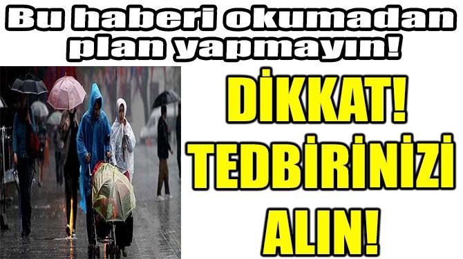 DİKKAT! TEDBİRİNİZİ  ALIN!