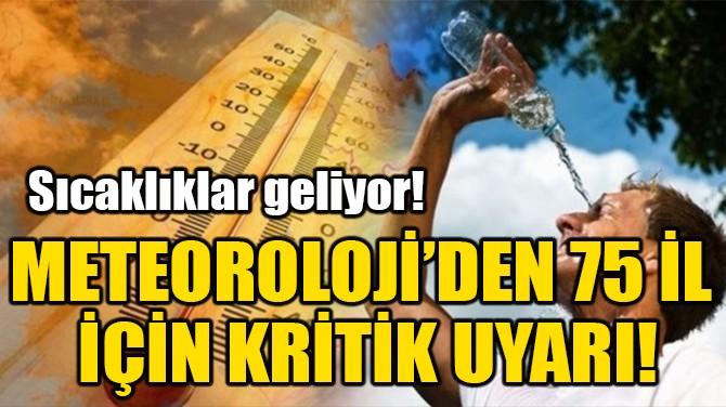 METEOROLOJİ'DEN 75 İL İÇİN KRİTİK UYARI!