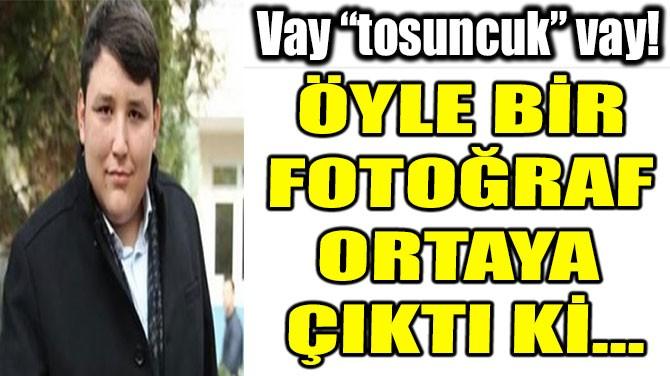 """VAY """"TOSUNCUK"""" VAY!"""