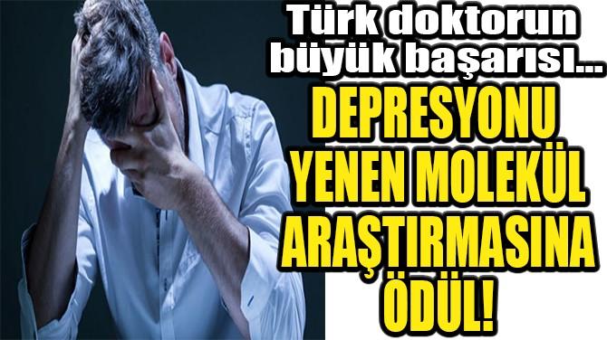 DEPRESYONU YENEN MOLEKÜL ARAŞTIRMASINA ÖDÜL!