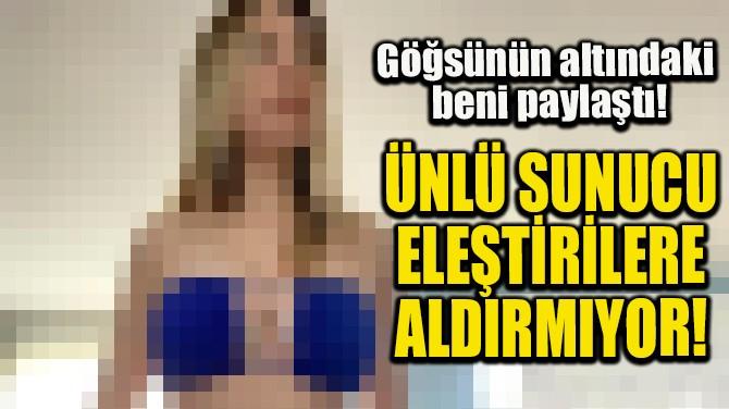 ÜNLÜ SUNUCU ELEŞTİRİLERE ALDIRMIYOR!