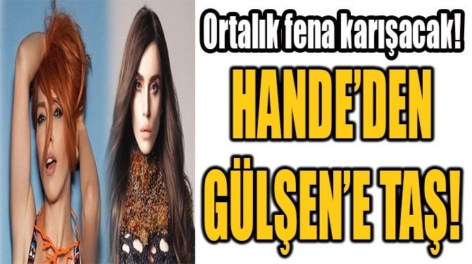 HANDE'DEN GÜLŞEN'E TAŞ!