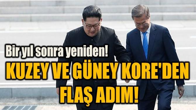 KUZEY VE GÜNEY KORE'DEN  FLAŞ ADIM!