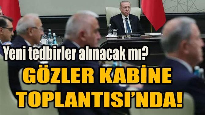 GÖZLER KABİNE  TOPLANTISI'NDA!