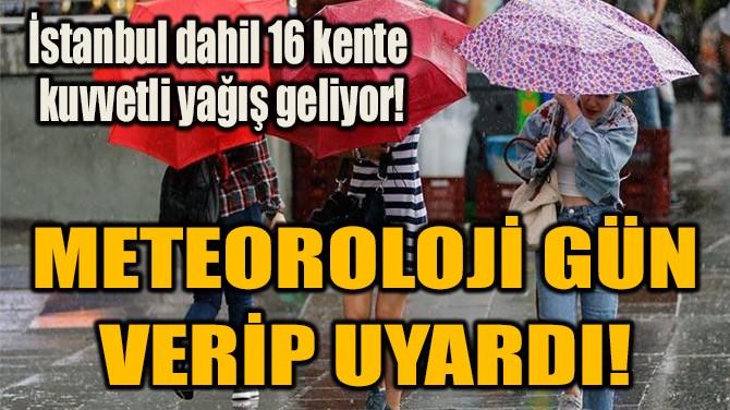 METEOROLOJİ GÜN VERİP UYARDI!