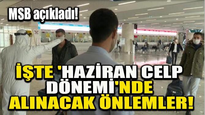İŞTE 'HAZİRAN CELP DÖNEMİ'NDE ALINACAK ÖNLEMLER!