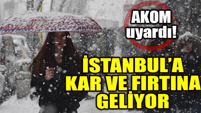 İSTANBUL'A 3 GÜN KAR VE FIRTINA GELİYOR