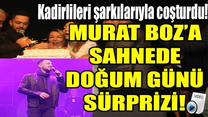 MURAT BOZ'A SAHNEDE DOĞUM GÜNÜ SÜRPRİZİ!