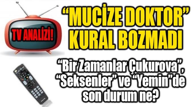 """""""MUCİZE DOKTOR""""  KURAL BOZMADI"""