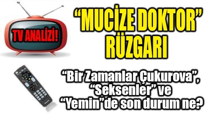 """""""MUCİZE DOKTOR"""" RÜZGARI"""