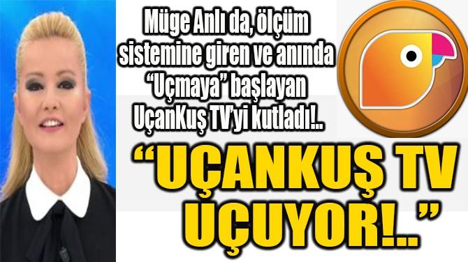 """""""UÇANKUŞ TV    UÇUYOR!.."""""""