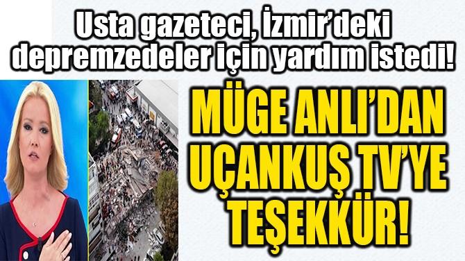 MÜGE ANLI'DAN  UÇANKUŞ TV'YE  TEŞEKKÜR!