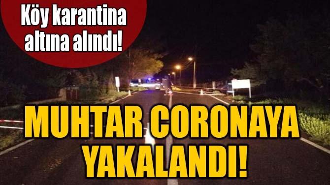 MUHTAR CORONAYA YAKALANDI!