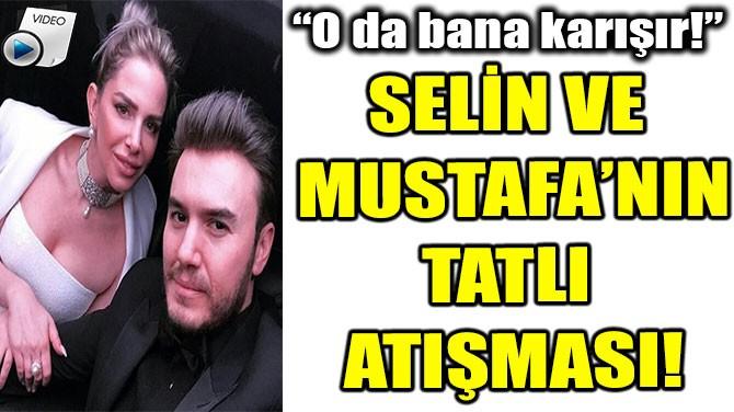 SELİN VE  MUSTAFA'NIN TATLI ATIŞMASI!
