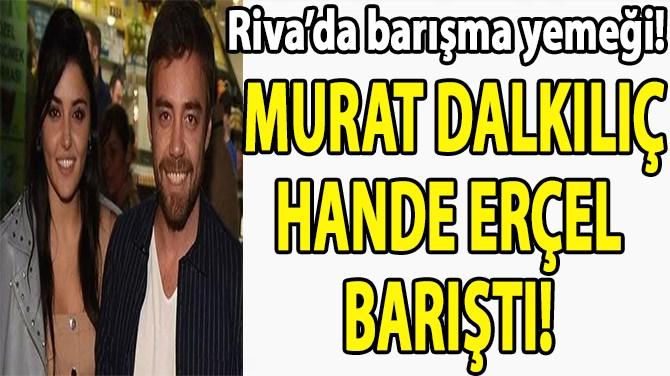 MURAT DALKILIÇ HANDE ERÇEL BARIŞTI!