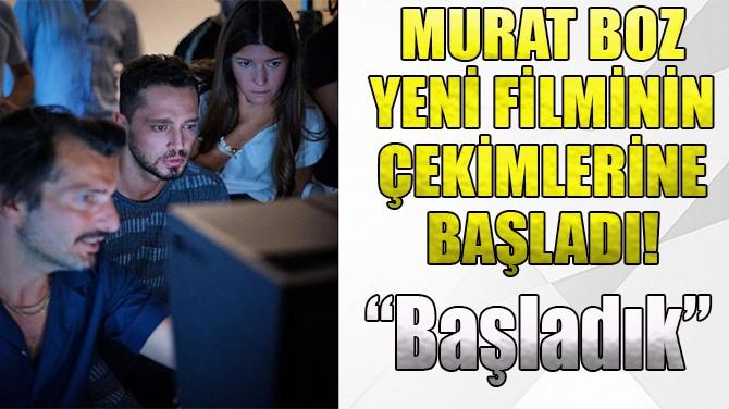 MURAT BOZ'UN YENİ FİLMİNİN ÇEKİMLERİ BAŞLADI!