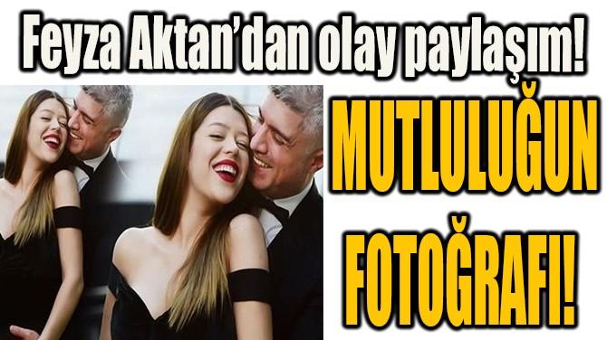 FEYZA AKTAN'DAN MUTLULUK KARESİ!