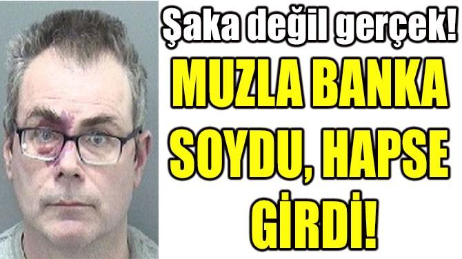 MUZLA BANKA  SOYDU, HAPSE  GİRDİ!