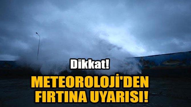 METEOROLOJİ'DEN FIRTINA UYARISI!