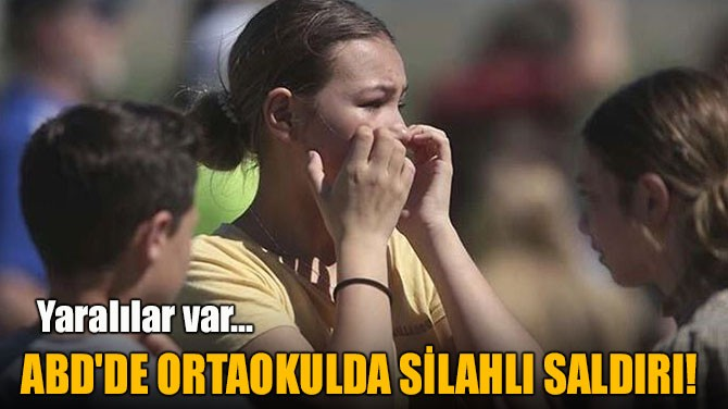 ABD'DE ORTAOKULDA SİLAHLI SALDIRI!