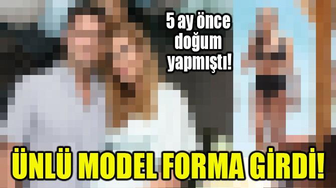 ÜNLÜ MODEL FORMA GİRDİ!