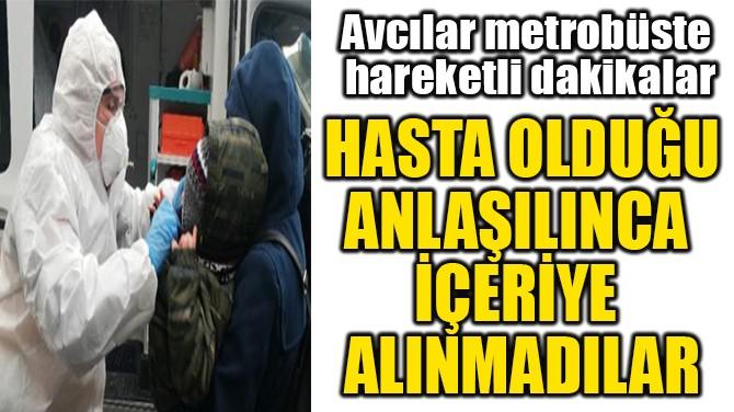 AVCILAR METROBÜSTE  HAREKETLİ DAKİKALAR