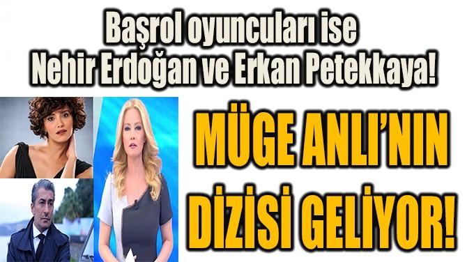 MÜGE ANLI'NIN DİZİSİ GELİYOR!