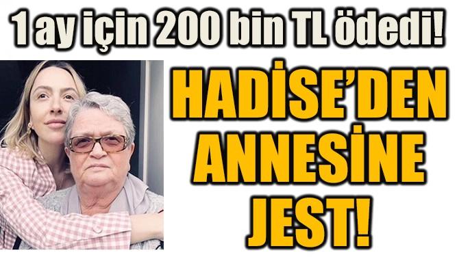 HADİSE'DEN ANNESİNE JEST!